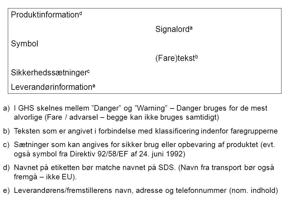"""Produktinformation d Signalord a Symbol (Fare)tekst b Sikkerhedssætninger c Leverandørinformation e a)I GHS skelnes mellem """"Danger"""" og """"Warning"""" – Dan"""