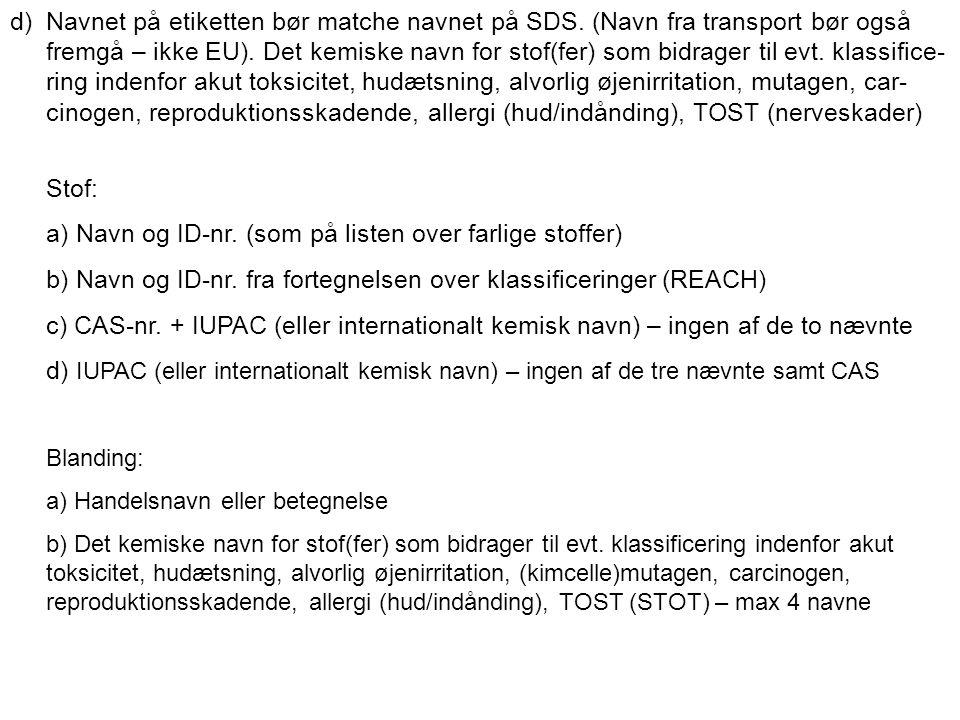d)Navnet på etiketten bør matche navnet på SDS. (Navn fra transport bør også fremgå – ikke EU). Det kemiske navn for stof(fer) som bidrager til evt. k