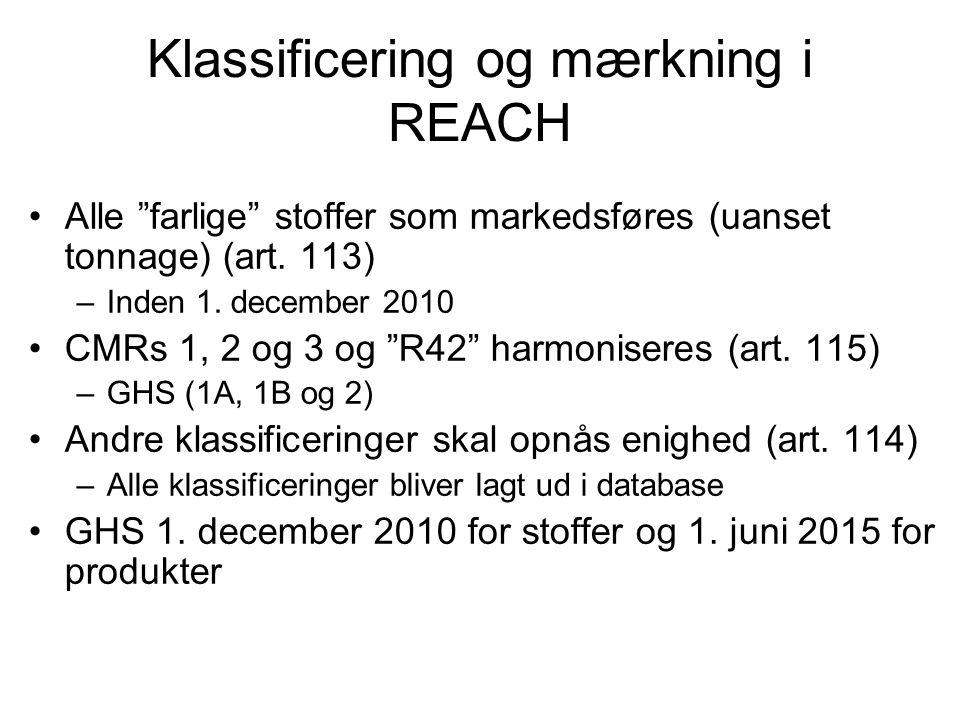 """Klassificering og mærkning i REACH •Alle """"farlige"""" stoffer som markedsføres (uanset tonnage) (art. 113) –Inden 1. december 2010 •CMRs 1, 2 og 3 og """"R4"""