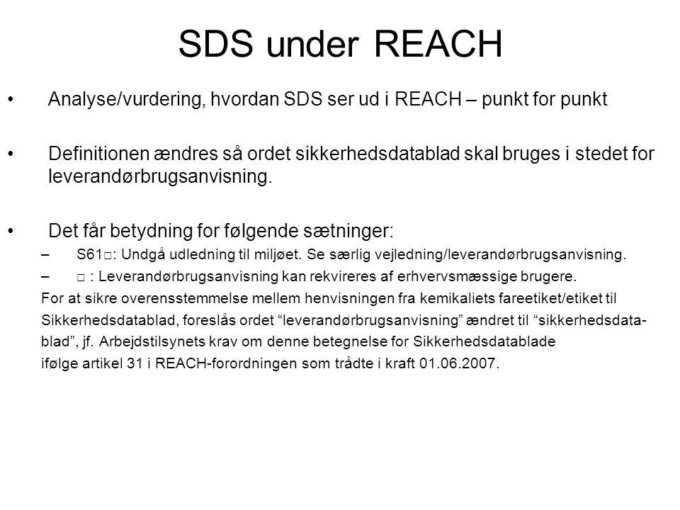 SDS under REACH •Analyse/vurdering, hvordan SDS ser ud i REACH – punkt for punkt •Definitionen ændres så ordet sikkerhedsdatablad skal bruges i stedet