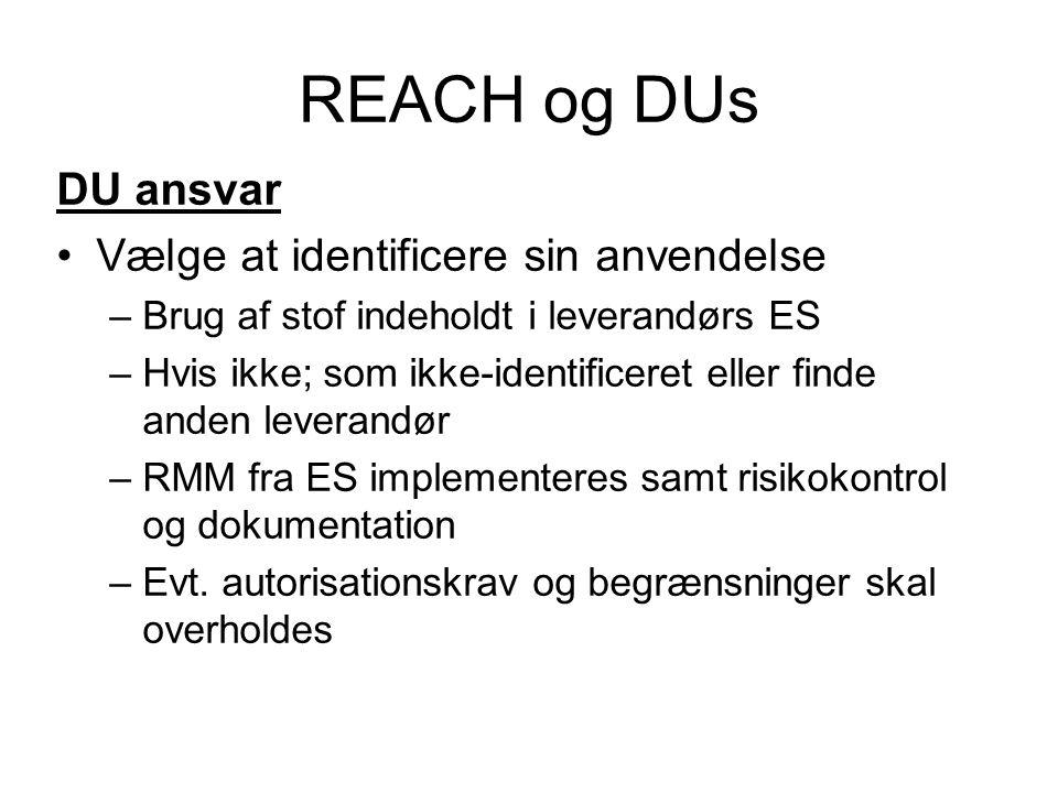 REACH og DUs DU ansvar •Vælge at identificere sin anvendelse –Brug af stof indeholdt i leverandørs ES –Hvis ikke; som ikke-identificeret eller finde a