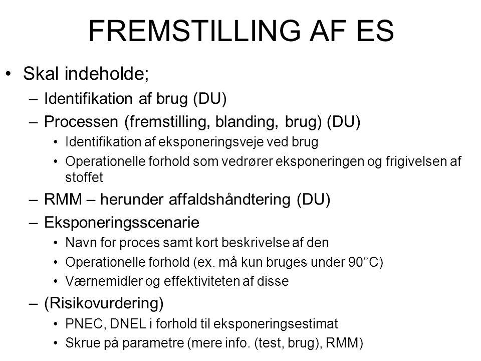 FREMSTILLING AF ES •Skal indeholde; –Identifikation af brug (DU) –Processen (fremstilling, blanding, brug) (DU) •Identifikation af eksponeringsveje ve