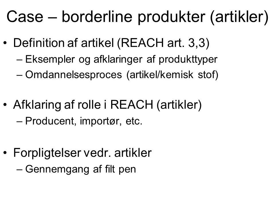 Case – borderline produkter (artikler) •Definition af artikel (REACH art. 3,3) –Eksempler og afklaringer af produkttyper –Omdannelsesproces (artikel/k