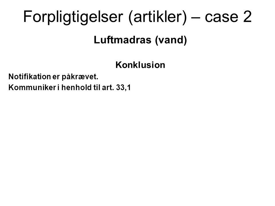 Forpligtigelser (artikler) – case 2 Luftmadras (vand) Konklusion Notifikation er påkrævet. Kommuniker i henhold til art. 33,1