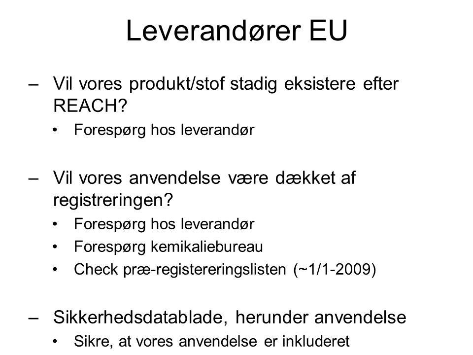 Leverandører EU –Vil vores produkt/stof stadig eksistere efter REACH? •Forespørg hos leverandør –Vil vores anvendelse være dækket af registreringen? •