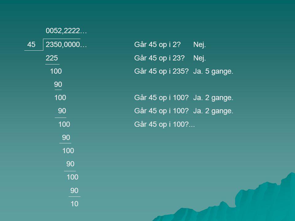 2350,0000… 225 100 90 100 90 100 90 100 90 100 90 10 45Går 45 op i 2.