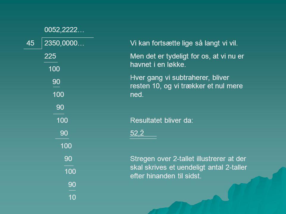 2350,0000… 225 100 90 100 90 100 90 100 90 100 90 10 45Vi kan fortsætte lige så langt vi vil.
