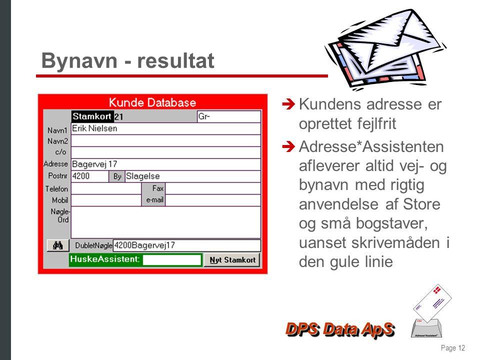 Page 11 DPS Data ApS Bynavn i stedet for postnr è I denne situation kendes postnr ikke è Adressen oprettes i stedet med angivelse af bynavnet è Adress