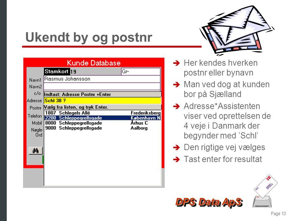 Page 12 DPS Data ApS Bynavn - resultat è Kundens adresse er oprettet fejlfrit è Adresse*Assistenten afleverer altid vej- og bynavn med rigtig anvendel