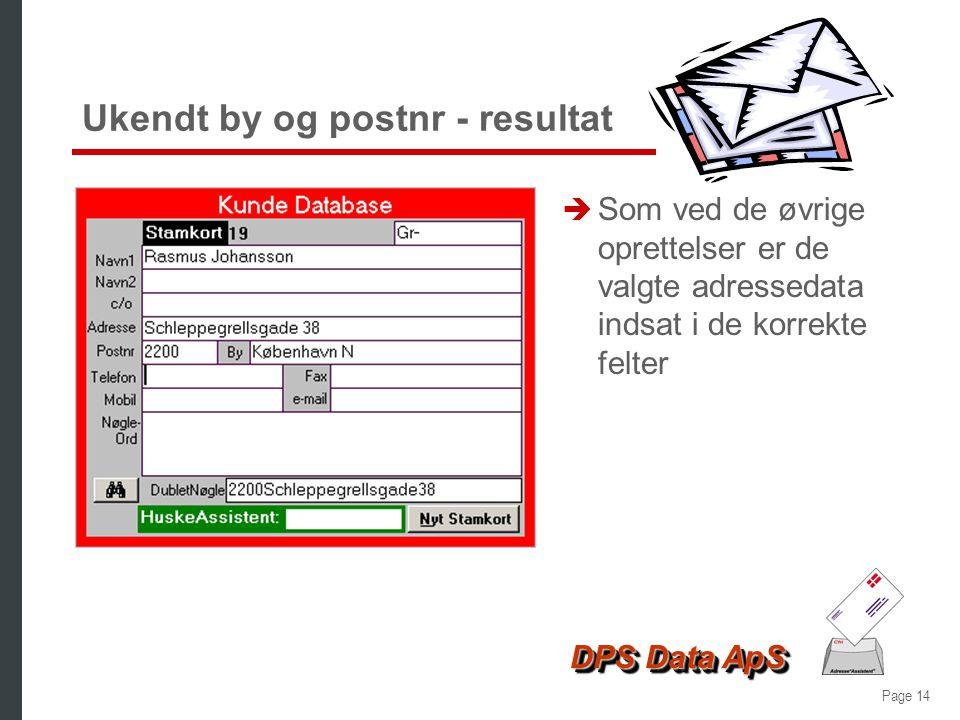Page 13 DPS Data ApS Ukendt by og postnr è Her kendes hverken postnr eller bynavn è Man ved dog at kunden bor på Sjælland è Adresse*Assistenten viser