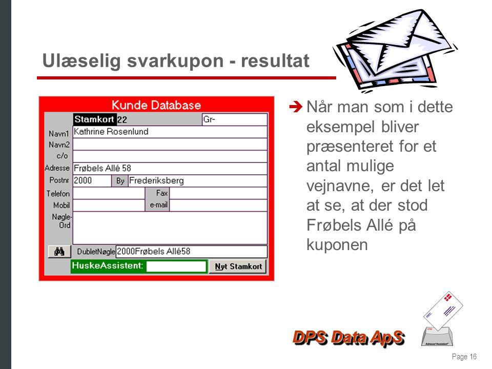 Page 15 DPS Data ApS Ulæselig svarkupon è I dette eksempel kan kun første bogstav: F og Allé tydes på svarkuponen è Adresse*Assistenten finder de vejn