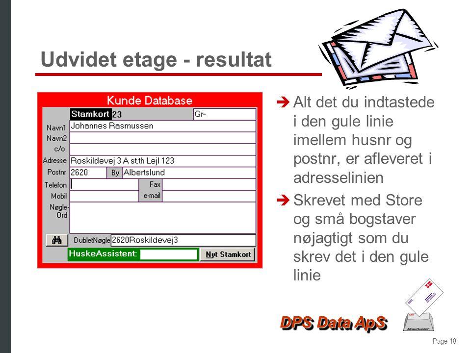 Page 17 DPS Data ApS Udvidet etageangivelse è Det er enkelt at oprette adresser med udviddet angivelse af opgang, etage, side, mm. è Data indtastes bl