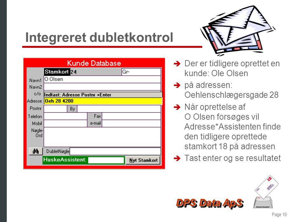 Page 18 DPS Data ApS Udvidet etage - resultat è Alt det du indtastede i den gule linie imellem husnr og postnr, er afleveret i adresselinien è Skrevet