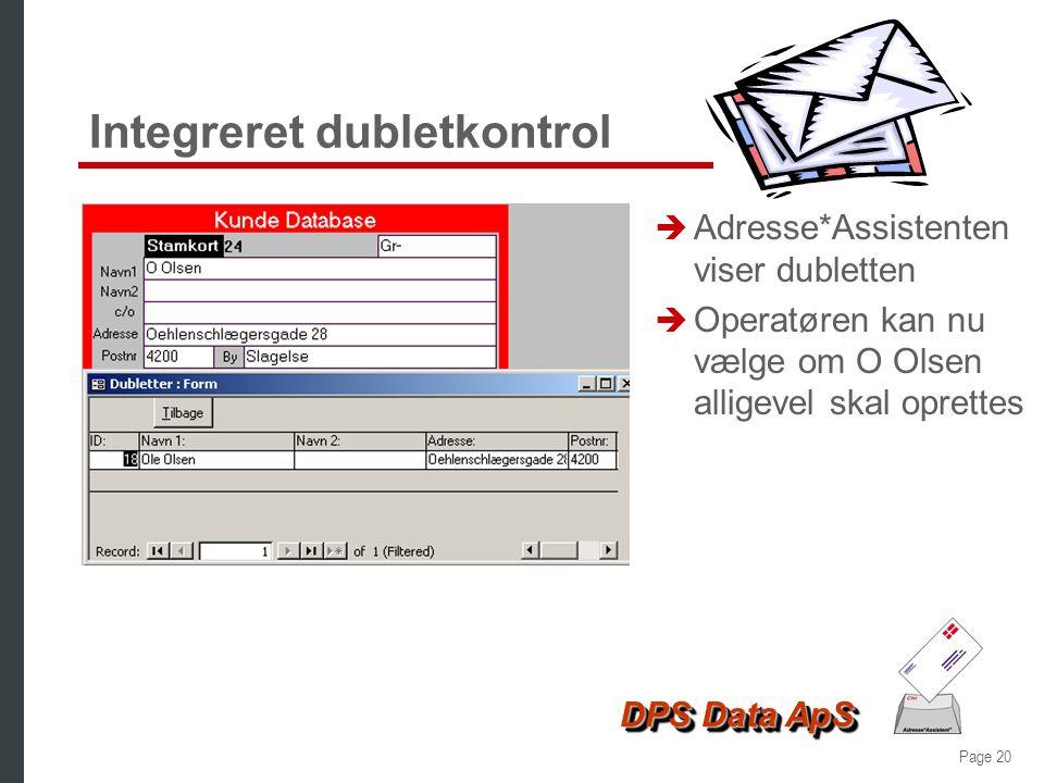 Page 19 DPS Data ApS Integreret dubletkontrol è Der er tidligere oprettet en kunde: Ole Olsen è på adressen: Oehlenschlægersgade 28 è Når oprettelse a
