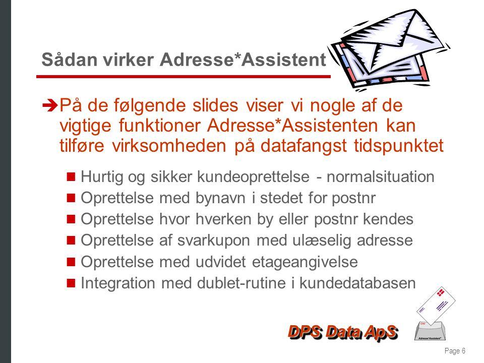 Page 5 DPS Data ApS Adresse*Assistent è Eliminerer problemet med uønskede dubletter  Ensartet stavemåde giver mulighed for 100% sikker dubletkontrol