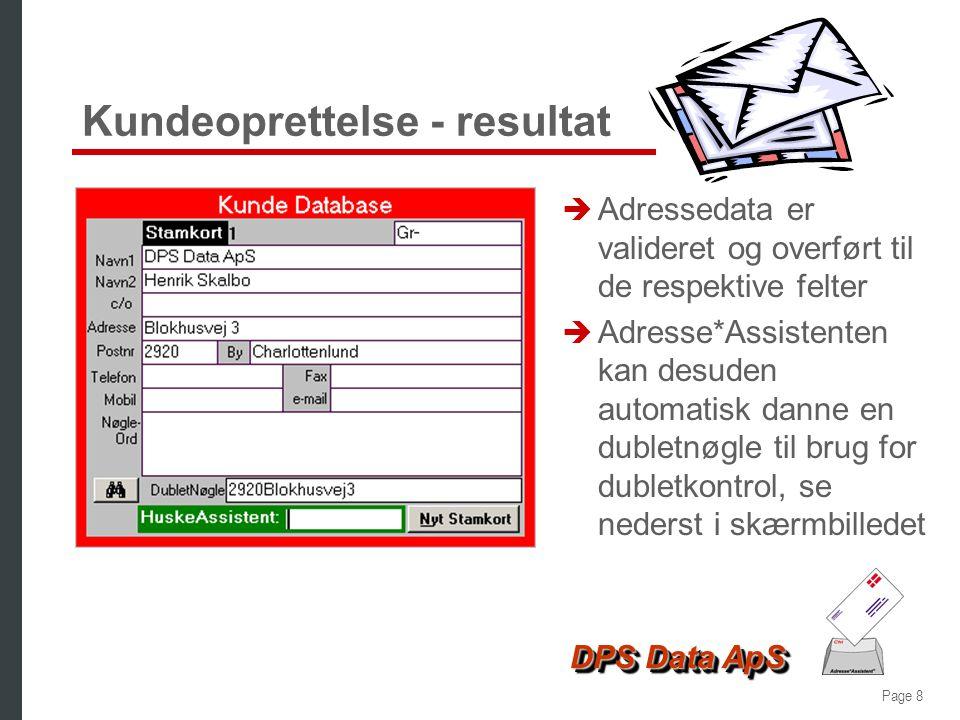 Page 8 DPS Data ApS Kundeoprettelse - resultat è Adressedata er valideret og overført til de respektive felter è Adresse*Assistenten kan desuden automatisk danne en dubletnøgle til brug for dubletkontrol, se nederst i skærmbilledet
