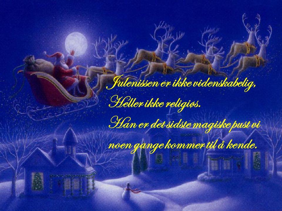 Juletræspynt bliver først verdifulldt når det er: Blevet gammelt, Hentet ned fra loftet hvert eneste år, Lidt mer falmet for hvert år som går, Men vær