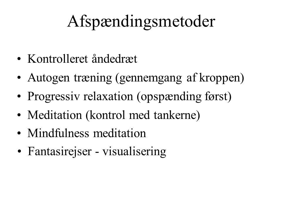 Afspændingsmetoder •Kontrolleret åndedræt •Autogen træning (gennemgang af kroppen) •Progressiv relaxation (opspænding først) •Meditation (kontrol med