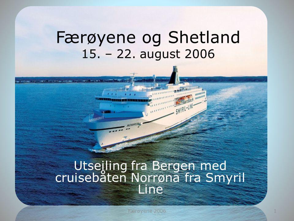 Færøyene og Shetland 15. – 22. august 2006 Utseiling fra Bergen med cruisebåten Norrøna fra Smyril Line 1Færøyene 2006