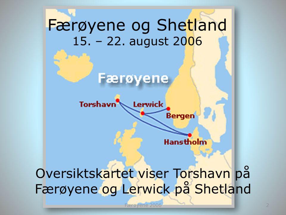 Færøyene og Shetland 15. – 22. august 2006 Oversiktskartet viser Torshavn på Færøyene og Lerwick på Shetland 2Færøyene 2006
