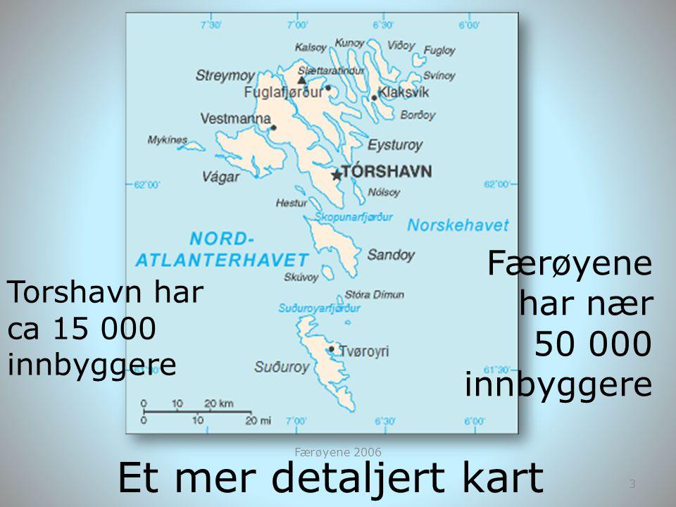 3 Et mer detaljert kart Torshavn har ca 15 000 innbyggere Færøyene har nær 50 000 innbyggere