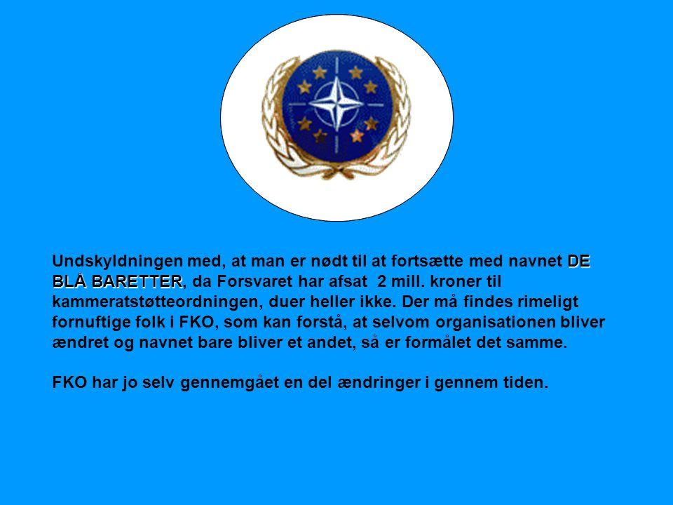 NATOOSCE EU DE BLÅ BARETTER Undskyldningen med, at man er nødt til at fortsætte med navnet DE BLÅ BARETTER, da Forsvaret har afsat 2 mill. kroner til