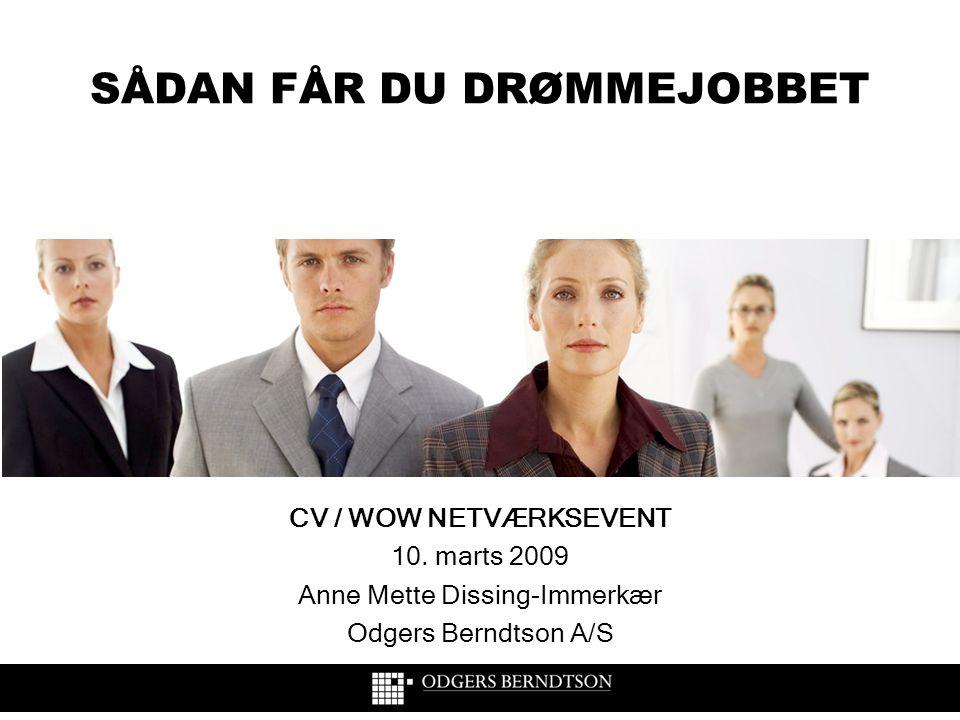 SÅDAN FÅR DU DRØMMEJOBBET CV / WOW NETVÆRKSEVENT 10. marts 2009 Anne Mette Dissing-Immerkær Odgers Berndtson A/S
