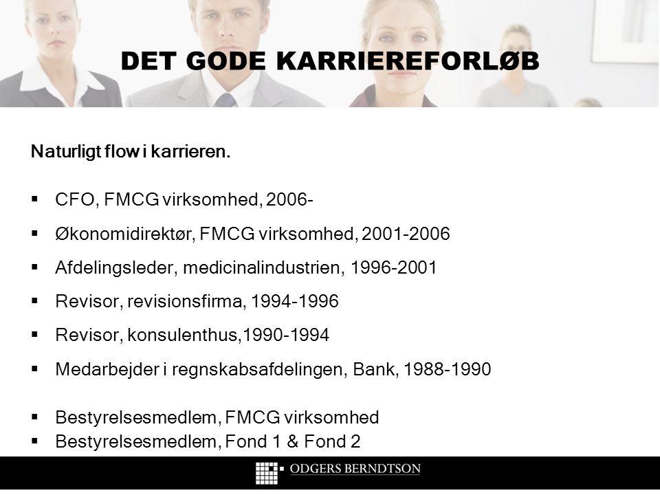 DET GODE KARRIEREFORLØB Naturligt flow i karrieren.  CFO, FMCG virksomhed, 2006-  Økonomidirektør, FMCG virksomhed, 2001-2006  Afdelingsleder, medi