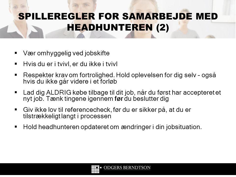 SPILLEREGLER FOR SAMARBEJDE MED HEADHUNTEREN (2)  Vær omhyggelig ved jobskifte  Hvis du er i tvivl, er du ikke i tvivl  Respekter krav om fortrolig