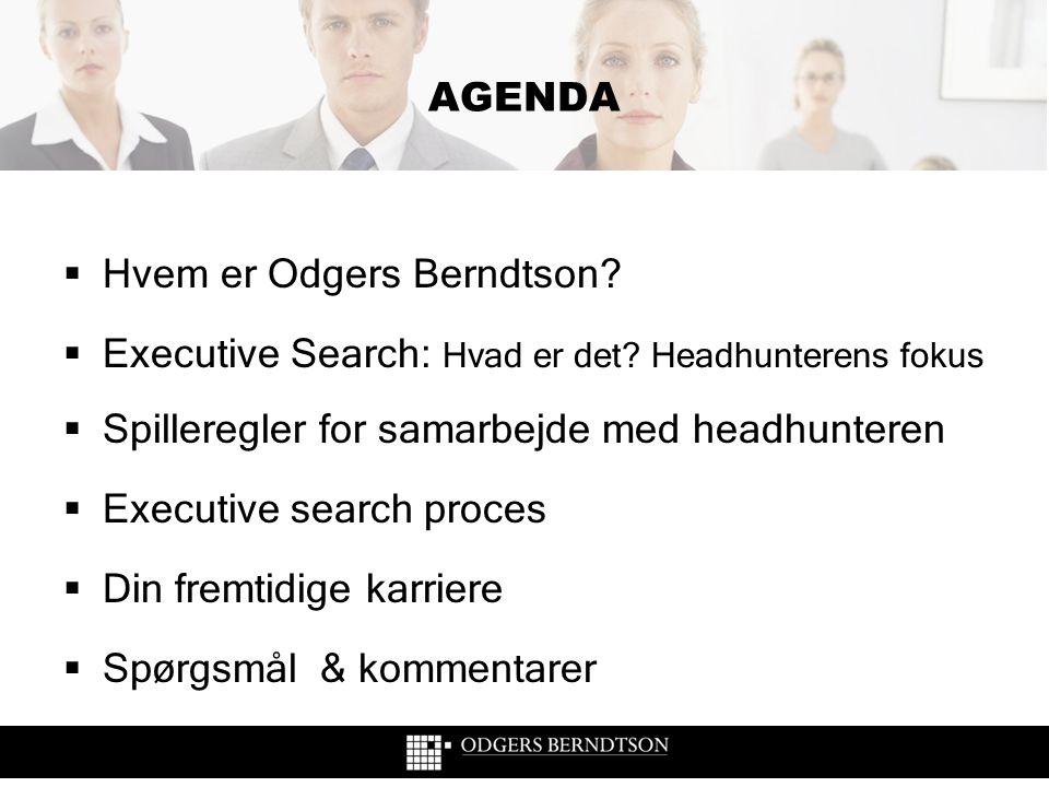  Hvem er Odgers Berndtson?  Executive Search: Hvad er det? Headhunterens fokus  Spilleregler for samarbejde med headhunteren  Executive search pro