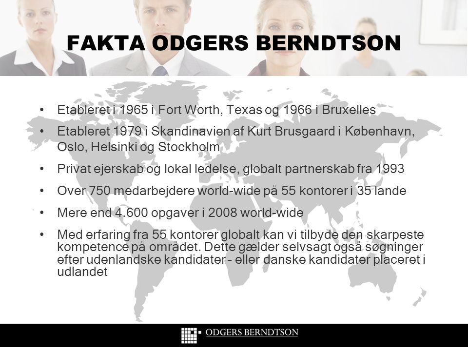 FAKTA ODGERS BERNDTSON •Etableret i 1965 i Fort Worth, Texas og 1966 i Bruxelles •Etableret 1979 i Skandinavien af Kurt Brusgaard i København, Oslo, H