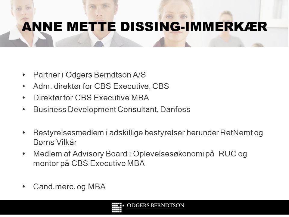 ANNE METTE DISSING-IMMERKÆR •Partner i Odgers Berndtson A/S •Adm. direktør for CBS Executive, CBS •Direktør for CBS Executive MBA •Business Developmen