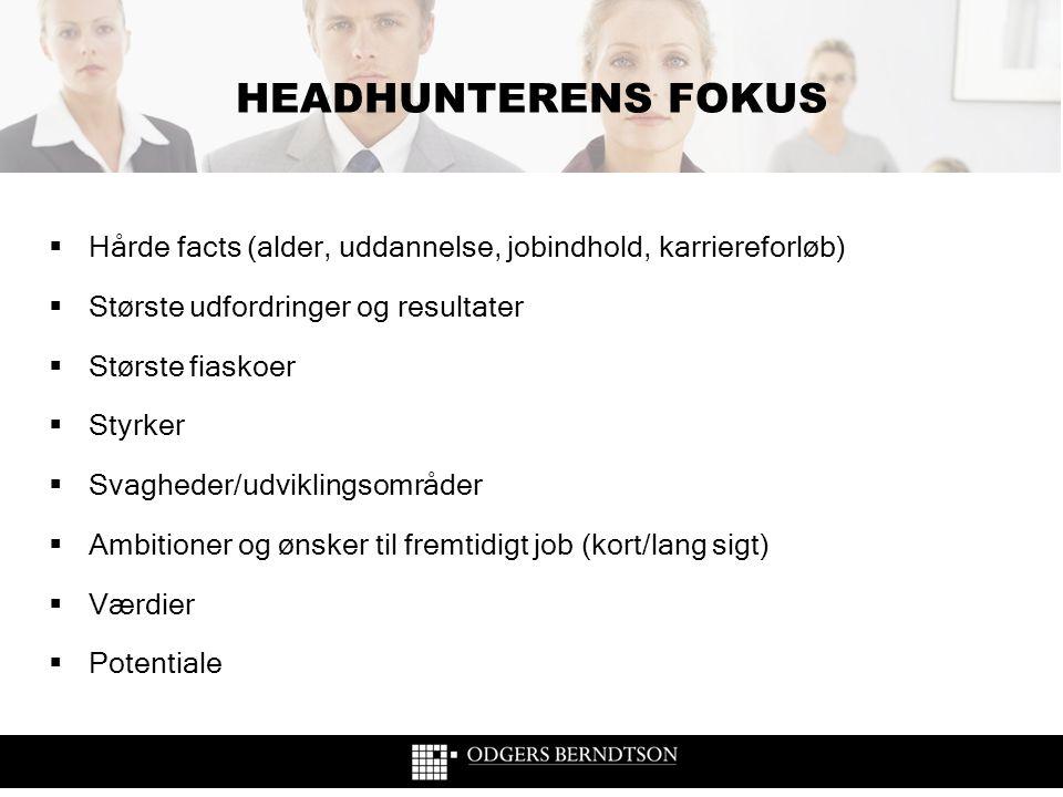 HEADHUNTERENS FOKUS  Hårde facts (alder, uddannelse, jobindhold, karriereforløb)  Største udfordringer og resultater  Største fiaskoer  Styrker 
