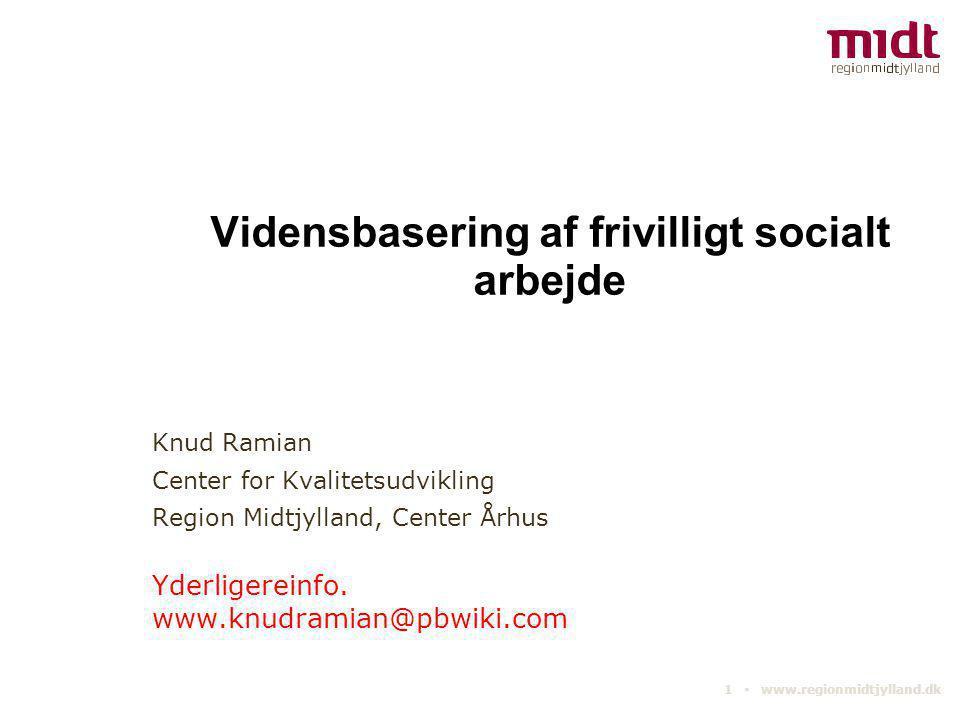 1 ▪ www.regionmidtjylland.dk Vidensbasering af frivilligt socialt arbejde Knud Ramian Center for Kvalitetsudvikling Region Midtjylland, Center Århus Y