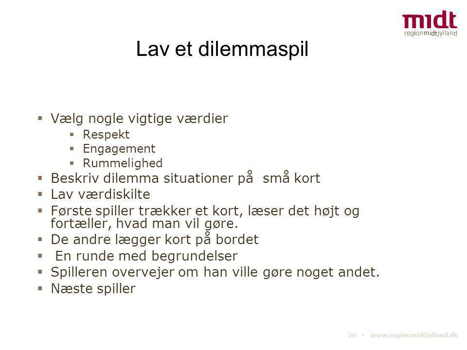 20 ▪ www.regionmidtjylland.dk Lav et dilemmaspil  Vælg nogle vigtige værdier  Respekt  Engagement  Rummelighed  Beskriv dilemma situationer på sm