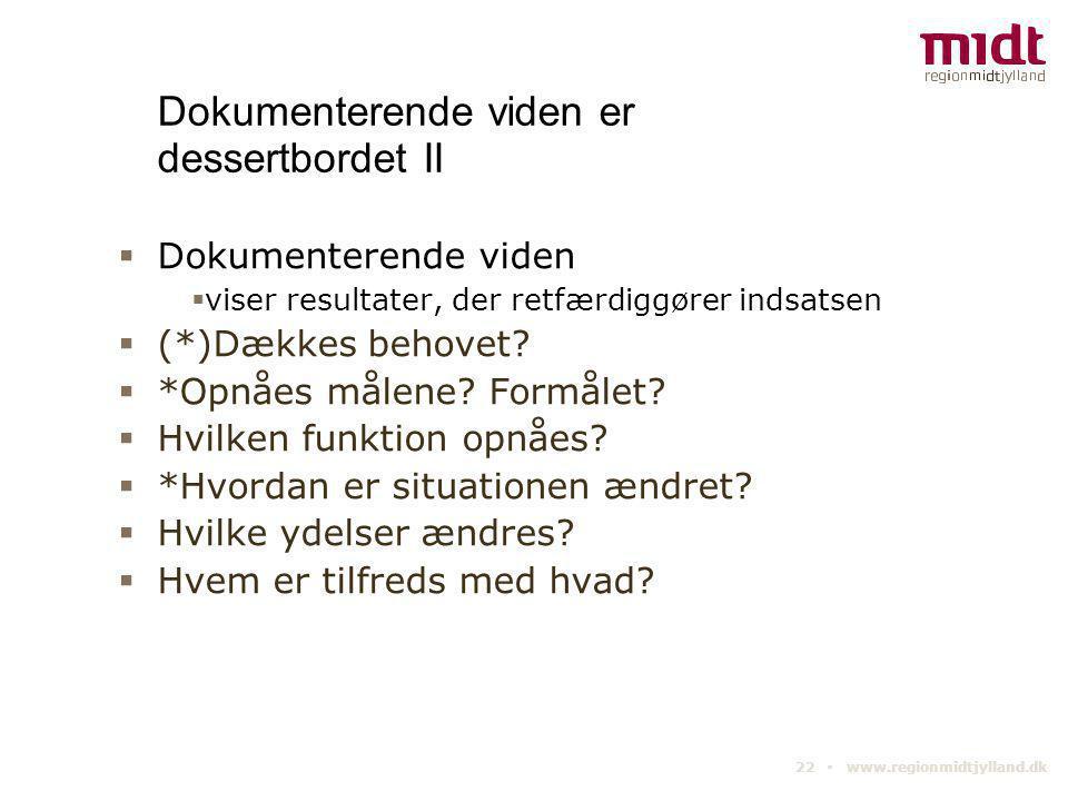 22 ▪ www.regionmidtjylland.dk Dokumenterende viden er dessertbordet II  Dokumenterende viden  viser resultater, der retfærdiggører indsatsen  (*)Dæ
