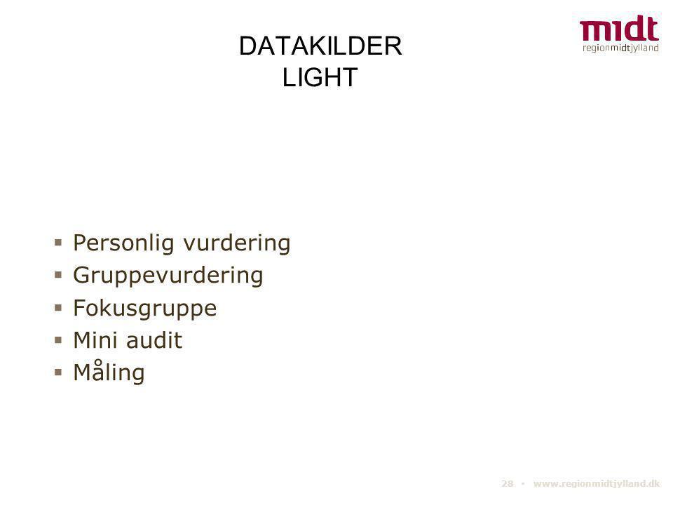 28 ▪ www.regionmidtjylland.dk DATAKILDER LIGHT  Personlig vurdering  Gruppevurdering  Fokusgruppe  Mini audit  Måling