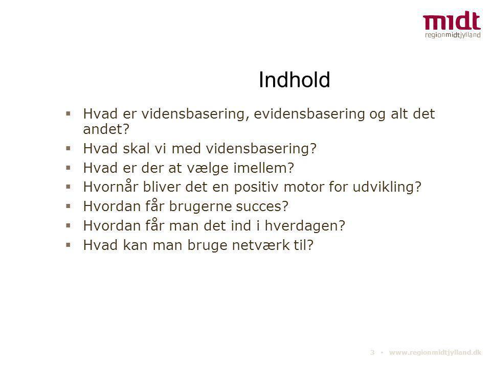3 ▪ www.regionmidtjylland.dk Indhold  Hvad er vidensbasering, evidensbasering og alt det andet?  Hvad skal vi med vidensbasering?  Hvad er der at v