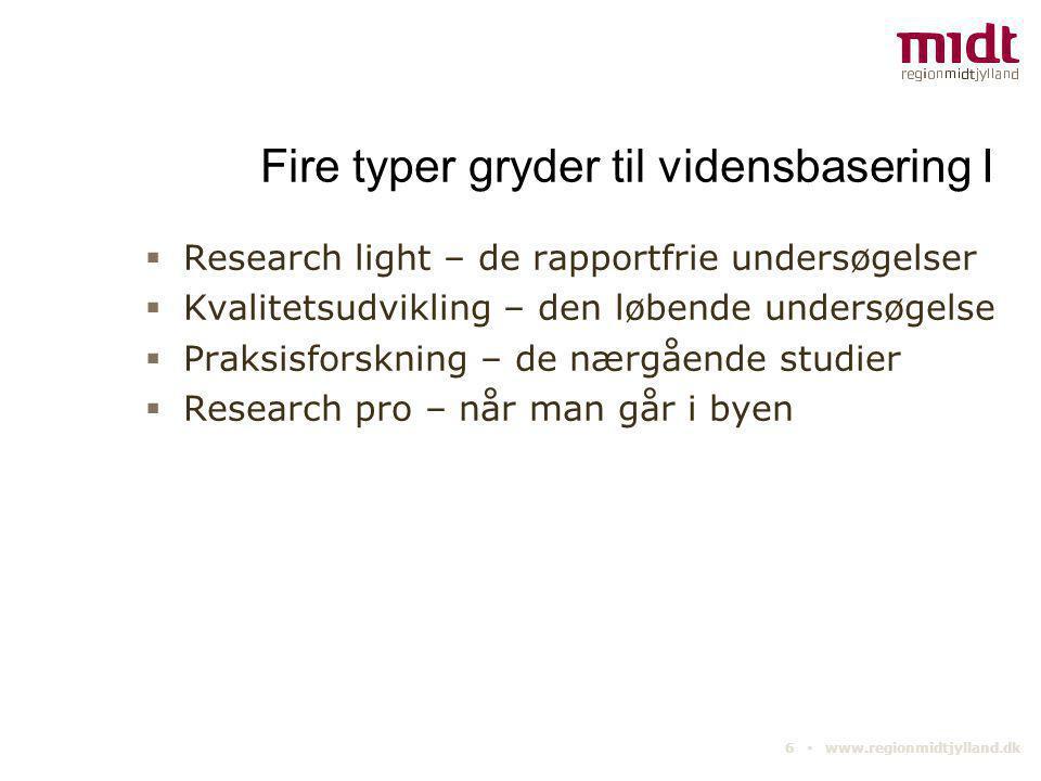 6 ▪ www.regionmidtjylland.dk Fire typer gryder til vidensbasering I  Research light – de rapportfrie undersøgelser  Kvalitetsudvikling – den løbende