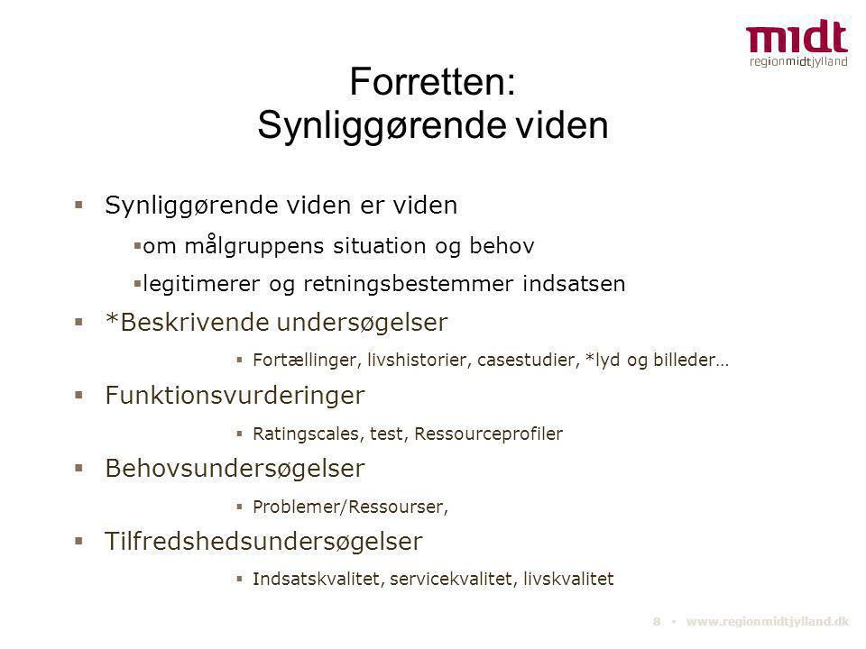 8 ▪ www.regionmidtjylland.dk Forretten: Synliggørende viden  Synliggørende viden er viden  om målgruppens situation og behov  legitimerer og retnin