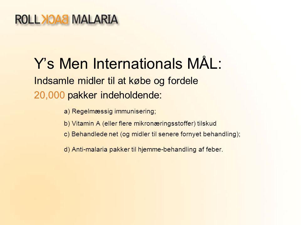 Y's Men Internationals MÅL: Indsamle midler til at købe og fordele 20,000 pakker indeholdende: a) Regelmæssig immunisering; b) Vitamin A (eller flere