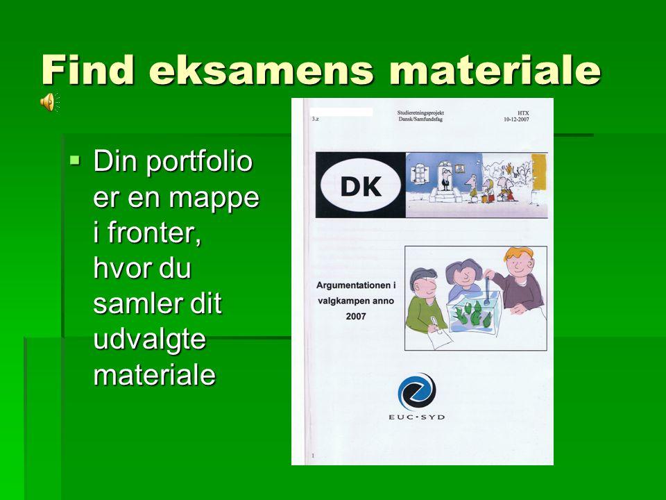 Find eksamens materiale  Din portfolio er en mappe i fronter, hvor du samler dit udvalgte materiale