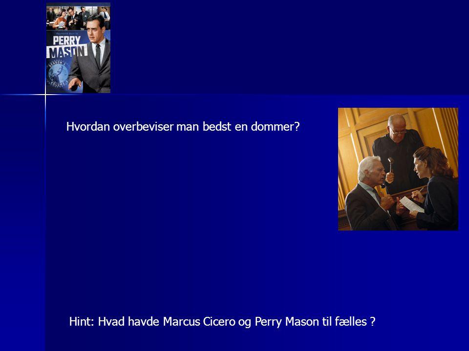 Hint: Hvad havde Marcus Cicero og Perry Mason til fælles Hvordan overbeviser man bedst en dommer