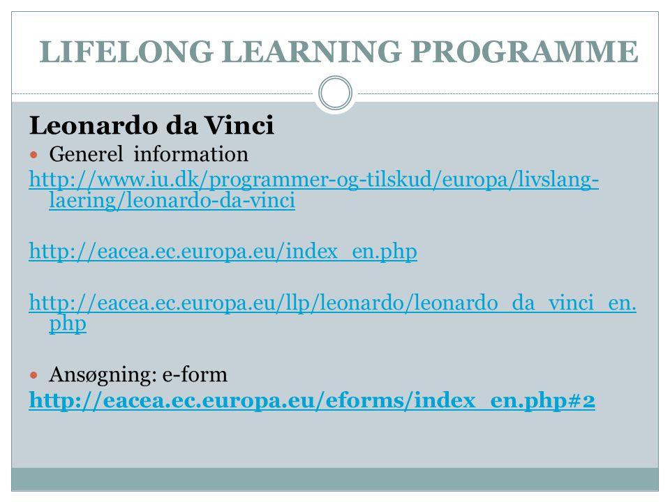 LIFELONG LEARNING PROGRAMME Leonardo da Vinci  Generel information http://www.iu.dk/programmer-og-tilskud/europa/livslang- laering/leonardo-da-vinci http://eacea.ec.europa.eu/index_en.php http://eacea.ec.europa.eu/llp/leonardo/leonardo_da_vinci_en.