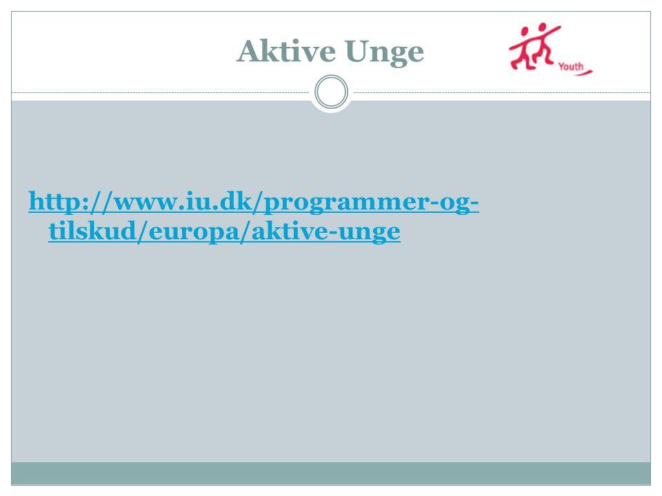 Aktive Unge http://www.iu.dk/programmer-og- tilskud/europa/aktive-unge