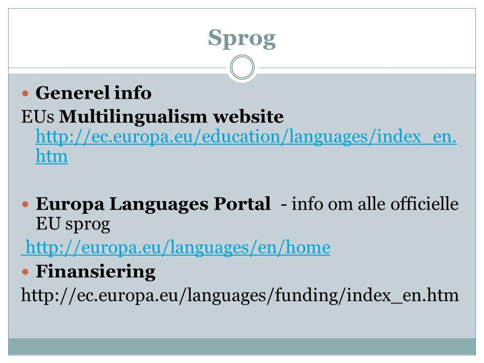 Sprog  Generel info EUs Multilingualism website http://ec.europa.eu/education/languages/index_en. htm http://ec.europa.eu/education/languages/index_e