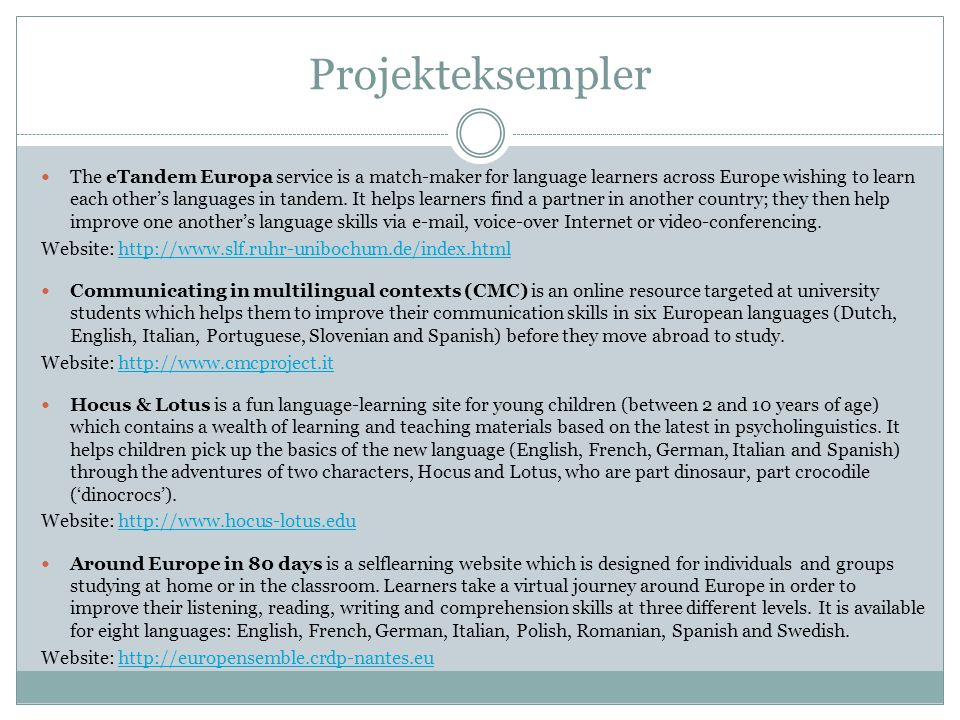 Projekteksempler  The eTandem Europa service is a match-maker for language learners across Europe wishing to learn each other's languages in tandem.