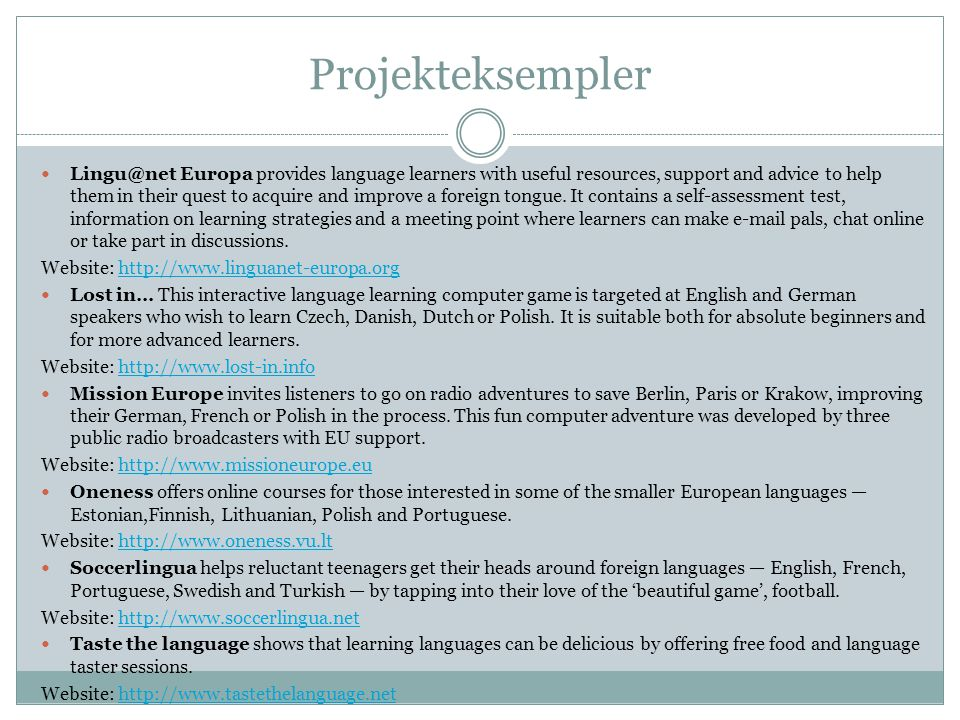 Projekteksempler  Lingu@net Europa provides language learners with useful resources, support and advice to help them in their quest to acquire and improve a foreign tongue.