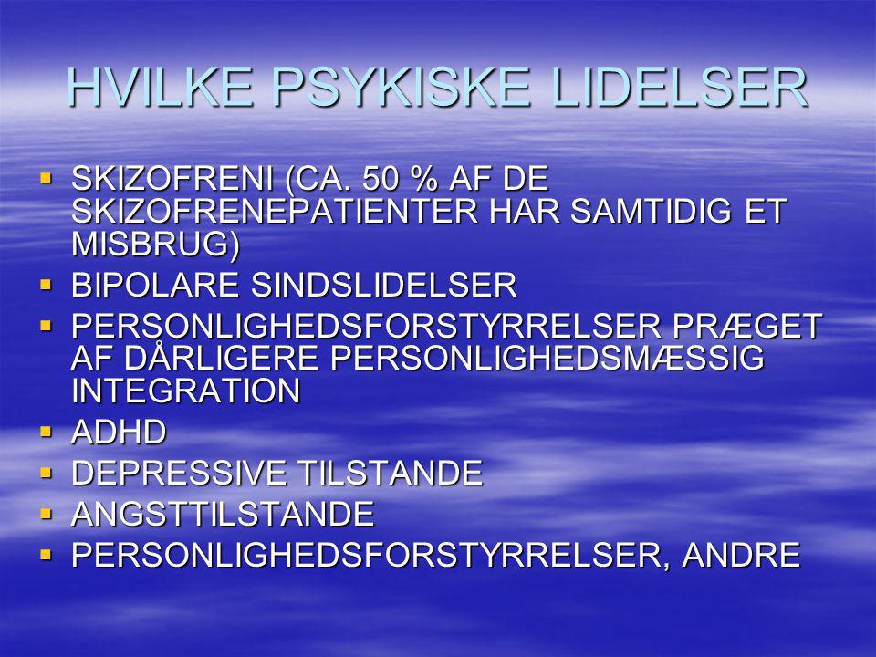 HVILKE PSYKISKE LIDELSER  SKIZOFRENI (CA. 50 % AF DE SKIZOFRENEPATIENTER HAR SAMTIDIG ET MISBRUG)  BIPOLARE SINDSLIDELSER  PERSONLIGHEDSFORSTYRRELS