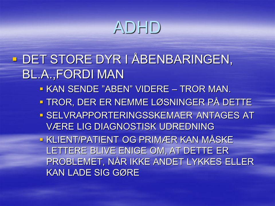 """ADHD  DET STORE DYR I ÅBENBARINGEN, BL.A.,FORDI MAN  KAN SENDE """"ABEN"""" VIDERE – TROR MAN.  TROR, DER ER NEMME LØSNINGER PÅ DETTE  SELVRAPPORTERINGS"""
